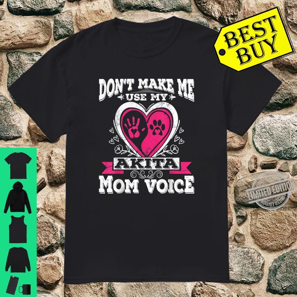 Don't Make Me Use My Akita Dog Puppy Mom Mama Voice Shirt