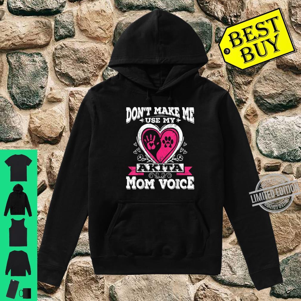 Don't Make Me Use My Akita Dog Puppy Mom Mama Voice Shirt hoodie