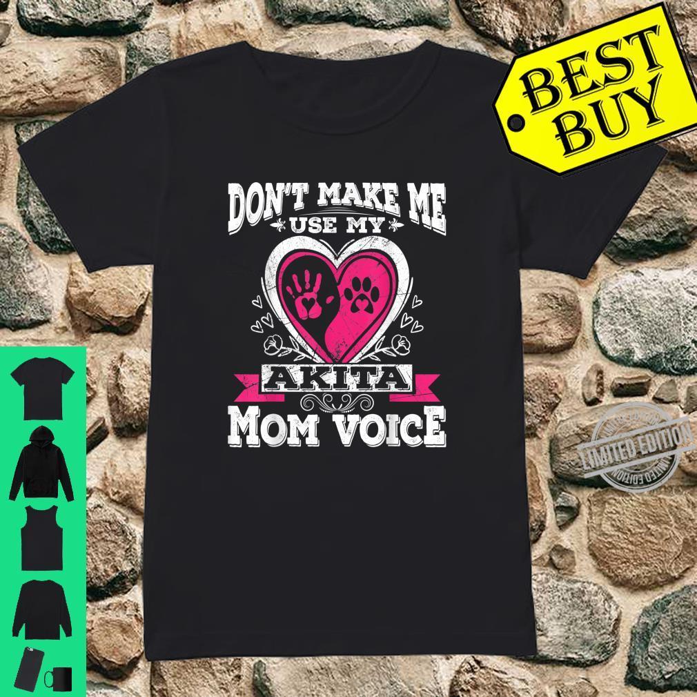 Don't Make Me Use My Akita Dog Puppy Mom Mama Voice Shirt ladies tee