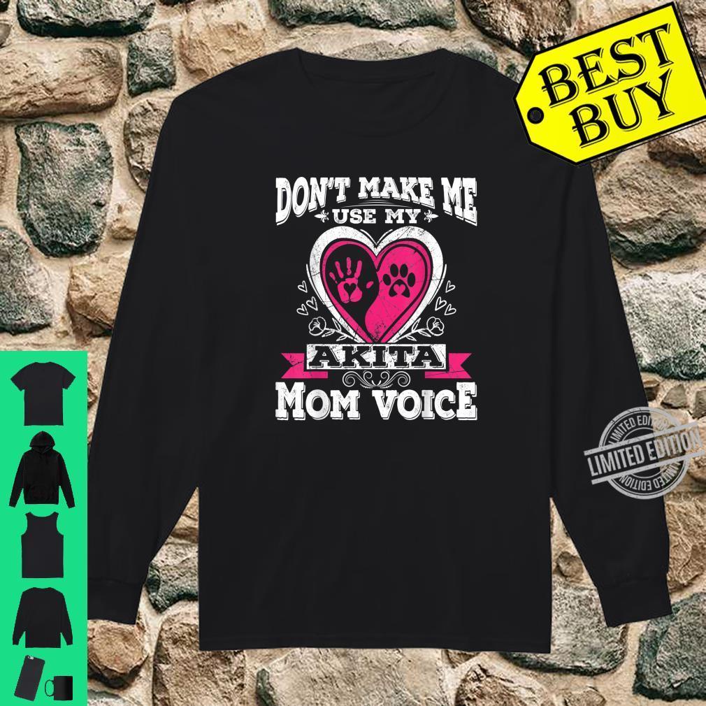 Don't Make Me Use My Akita Dog Puppy Mom Mama Voice Shirt long sleeved