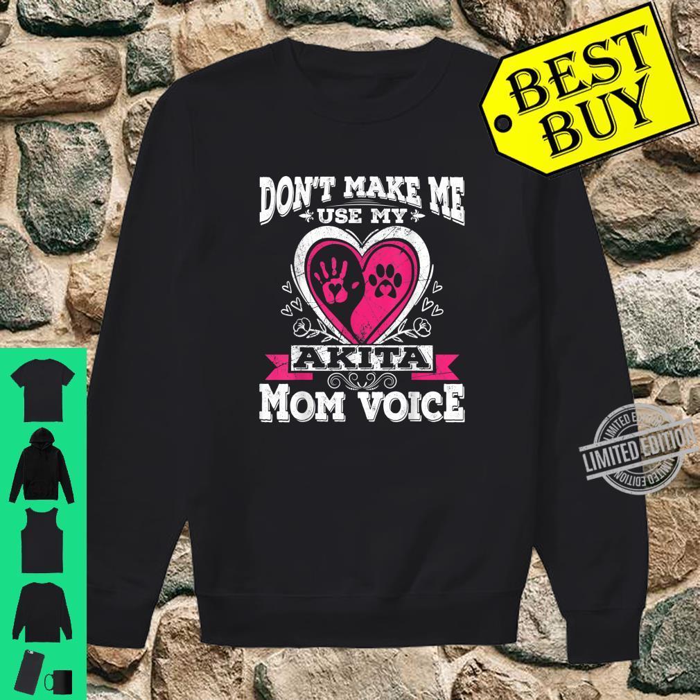 Don't Make Me Use My Akita Dog Puppy Mom Mama Voice Shirt sweater