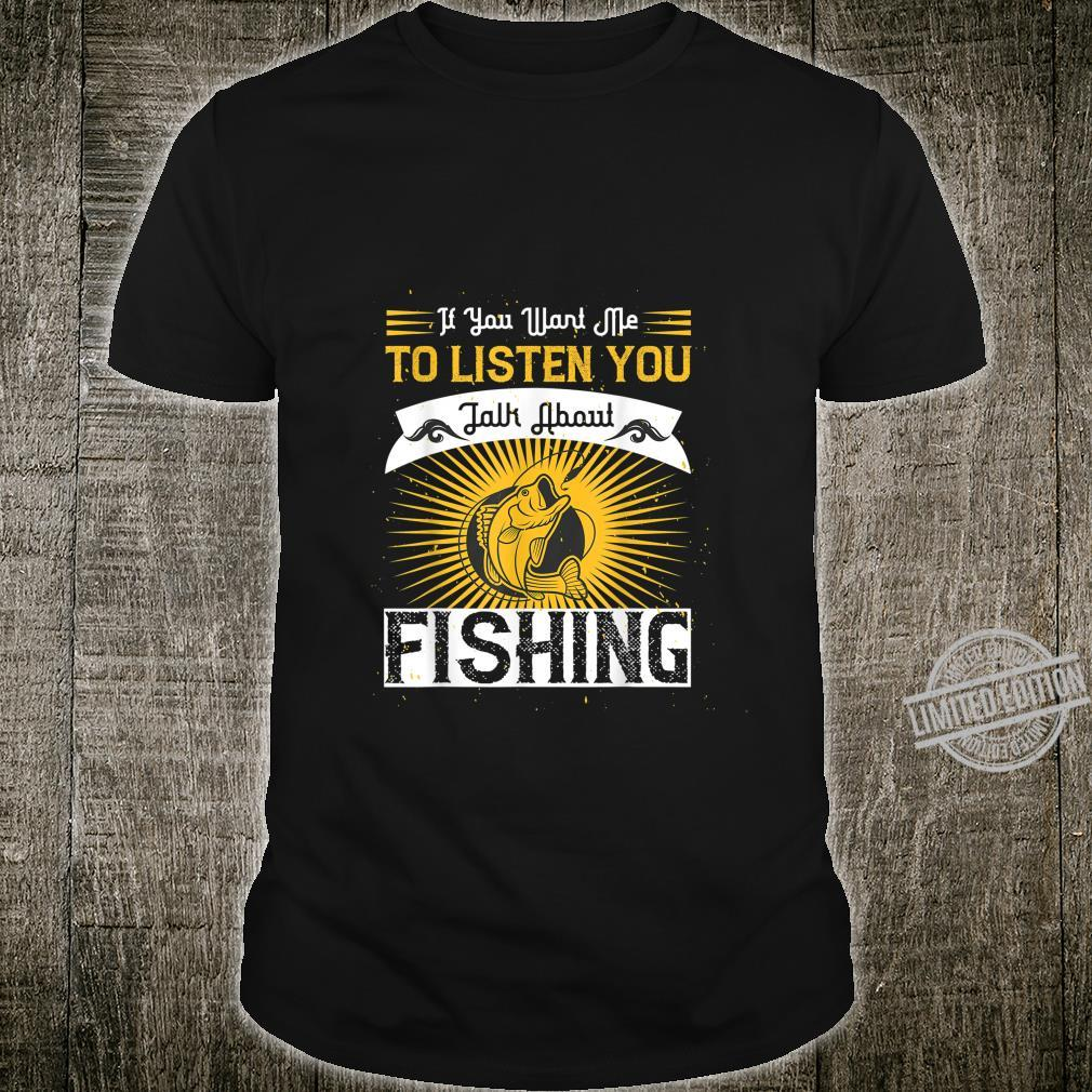 If You Want Me to Listen to You Talk About Fishing Shirt