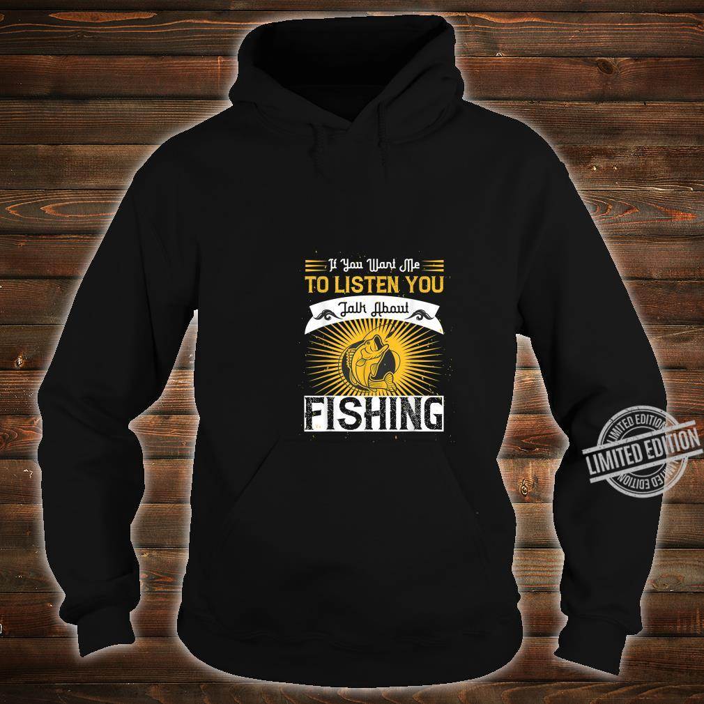 If You Want Me to Listen to You Talk About Fishing Shirt hoodie