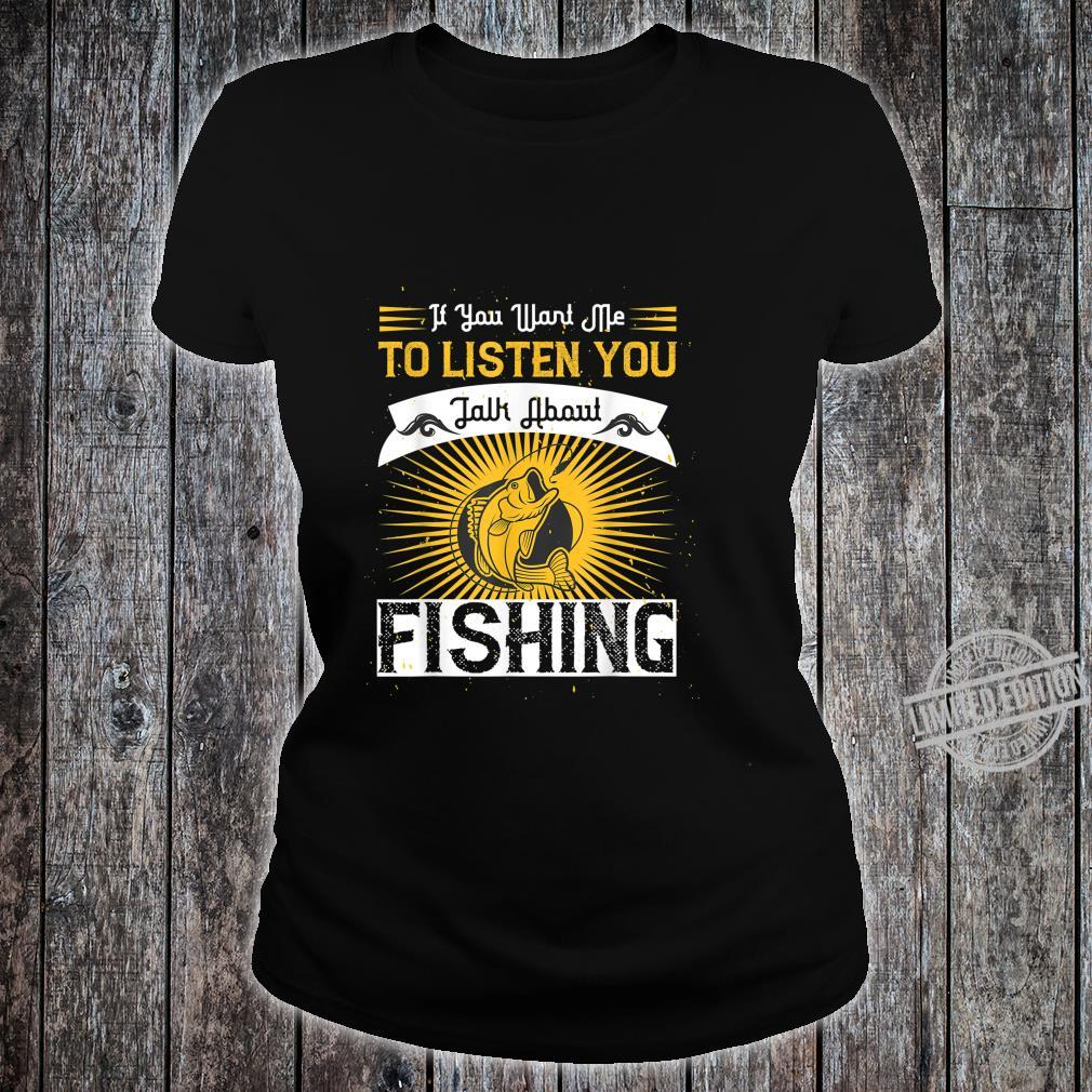 If You Want Me to Listen to You Talk About Fishing Shirt ladies tee