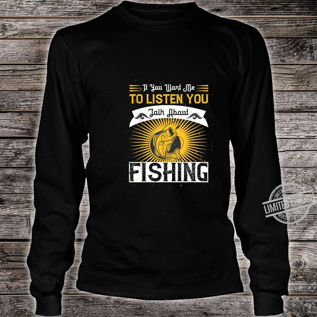 If You Want Me to Listen to You Talk About Fishing Shirt long sleeved