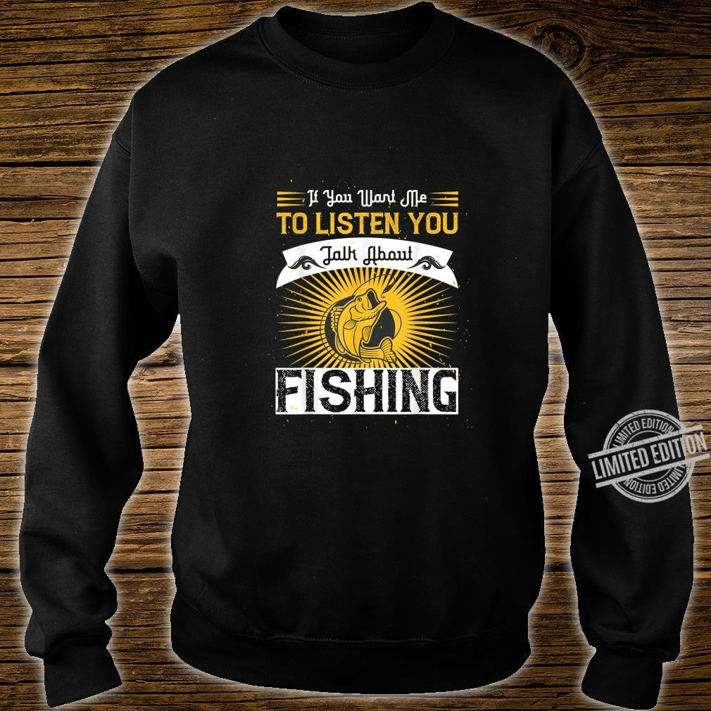 If You Want Me to Listen to You Talk About Fishing Shirt sweater