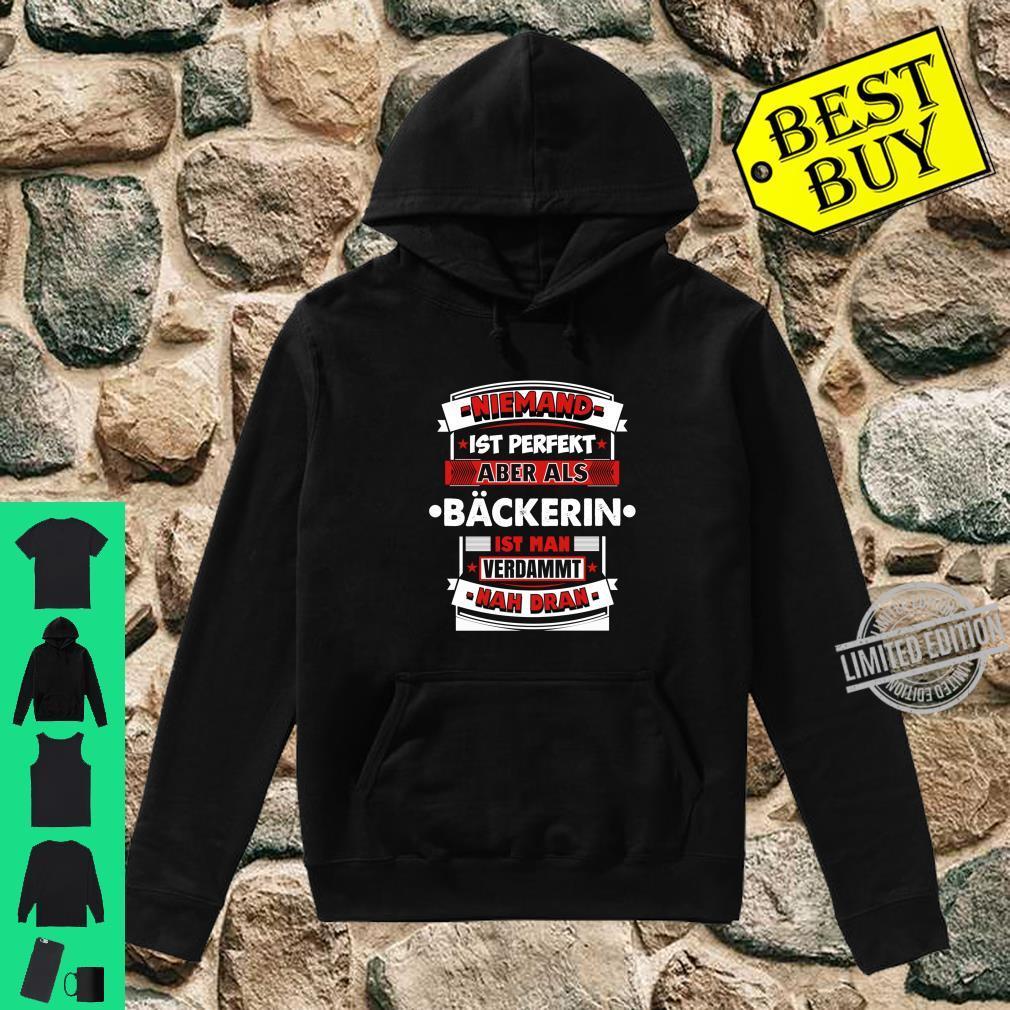 Niemand Ist Perfekt Aber Als Bäckerin Bäckerei Backstube Langarmshirt Shirt hoodie
