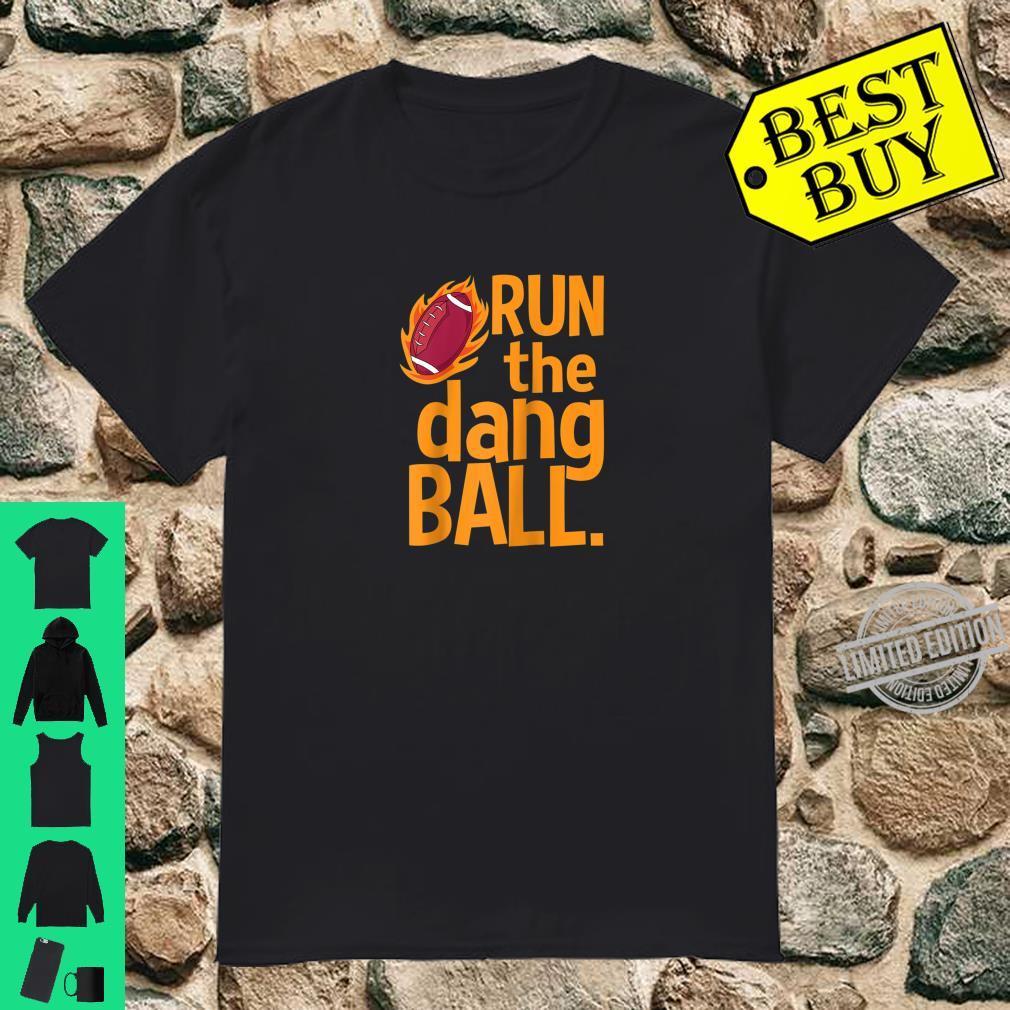 Official Run the Dang Ball Football Sports School Running Back Shirt