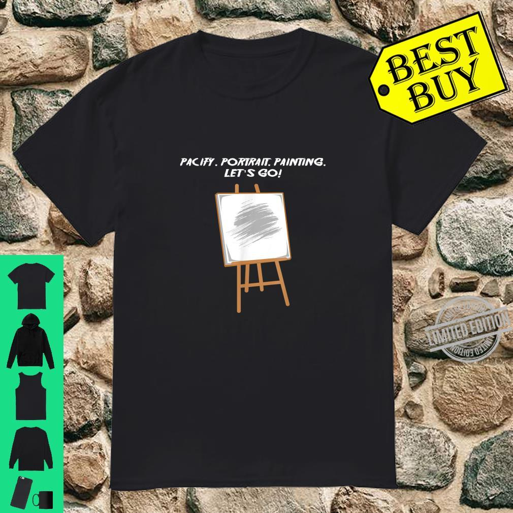Pacify.. Painting. Let's go Artist And Painter Shirt