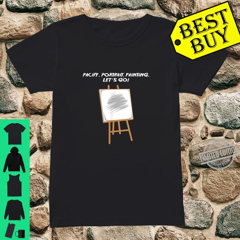 Pacify.. Painting. Let's go Artist And Painter Shirt ladies tee