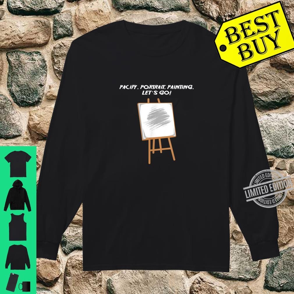 Pacify.. Painting. Let's go Artist And Painter Shirt long sleeved