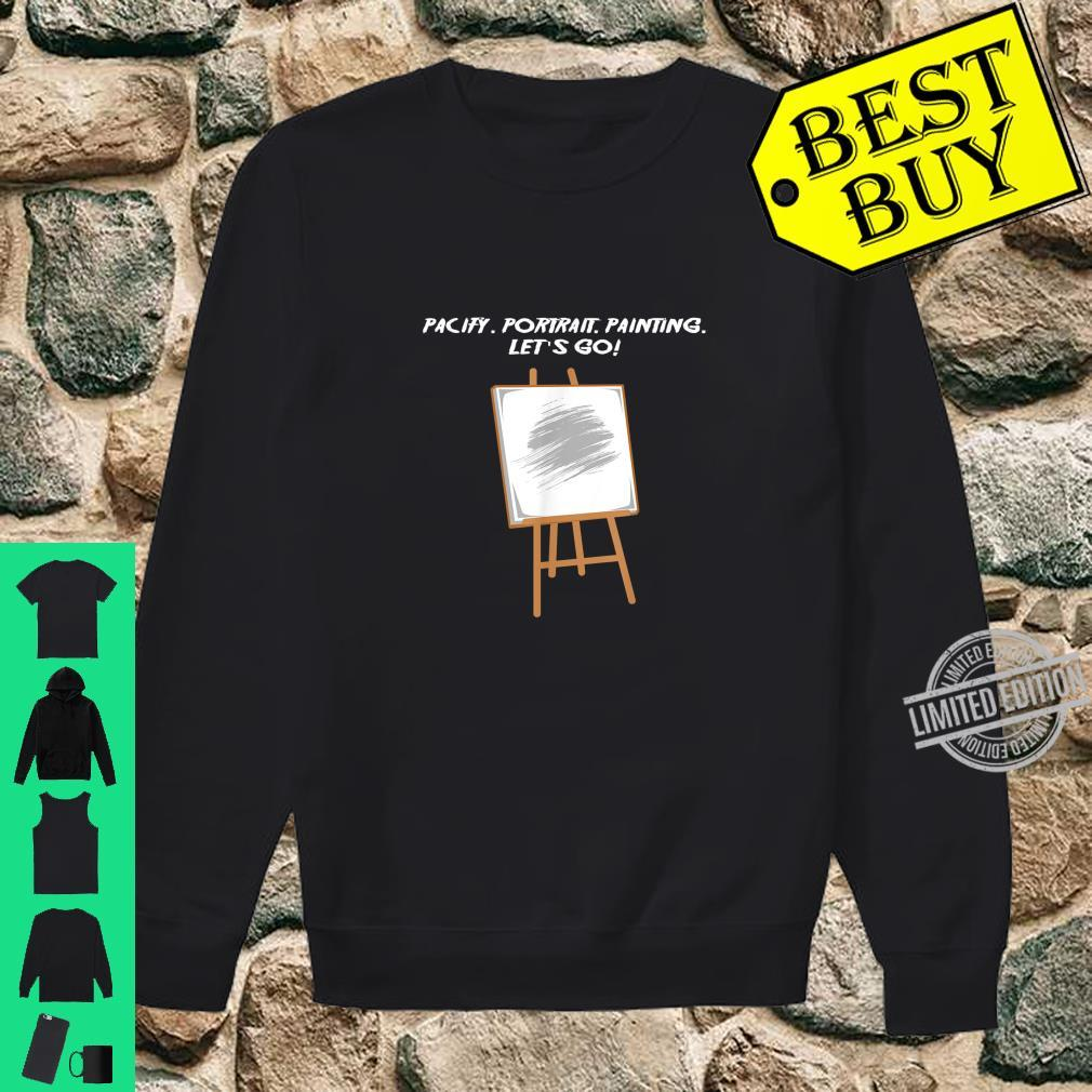 Pacify.. Painting. Let's go Artist And Painter Shirt sweater