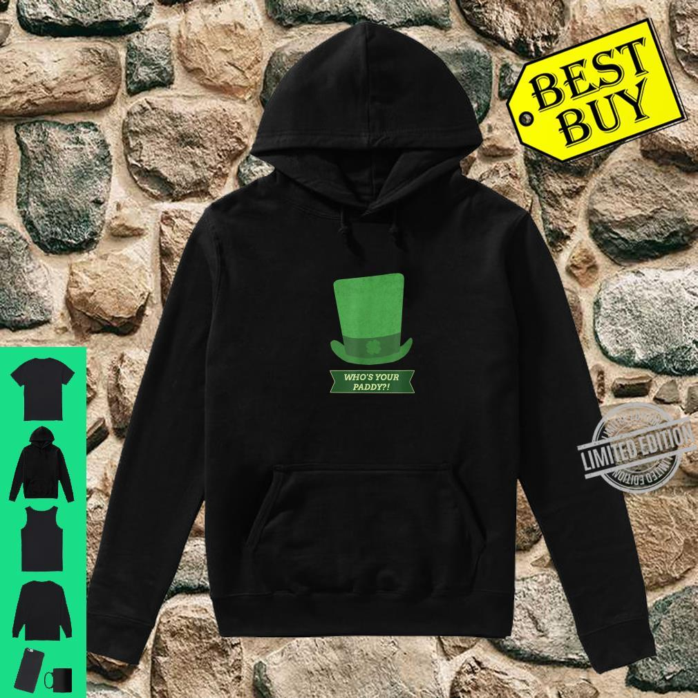 St Patricks Day Who's Your Paddy Shirt hoodie